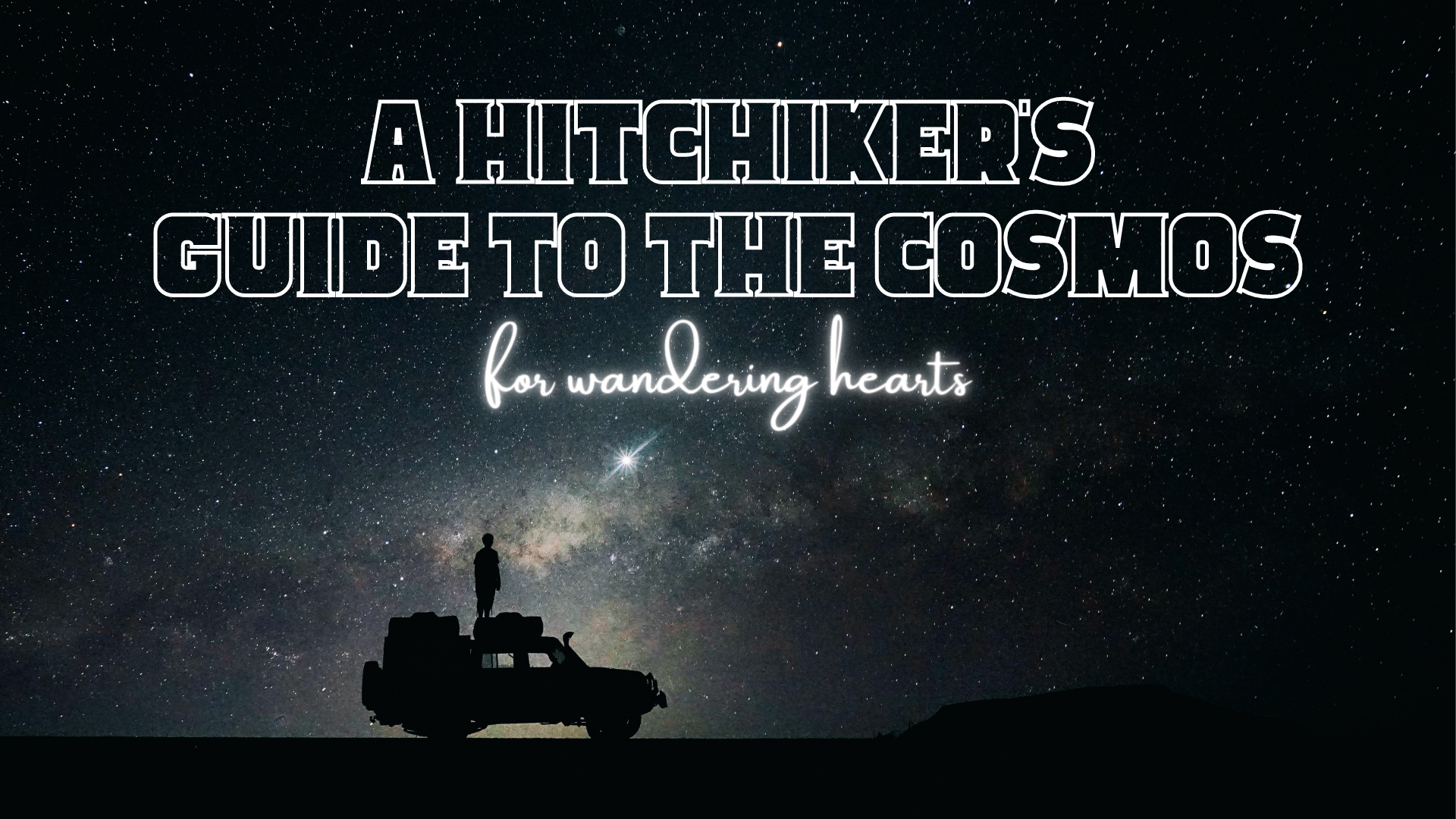 A Hitchhiker's Guide to the Cosmos for Wandering Hearts